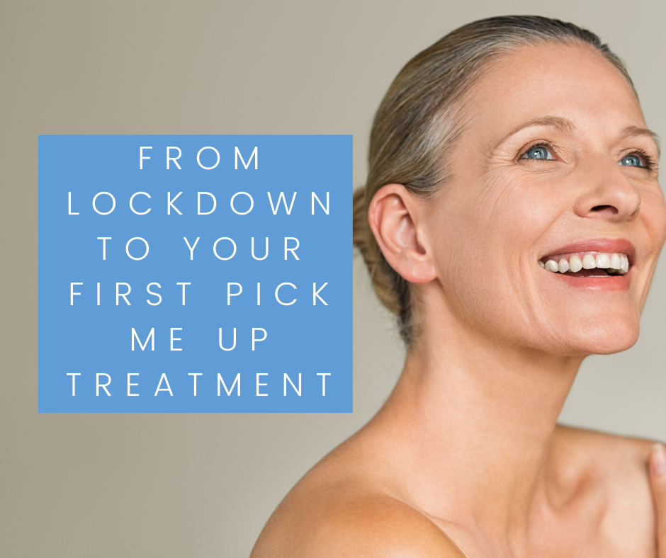From lockdown to your first pick me up treatment